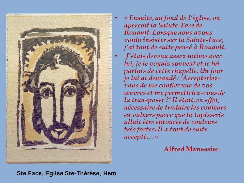 « Ensuite, au fond de léglise, on aperçoit la Sainte-Face de Rouault. Lorsque nous avons voulu insister sur la Sainte-Face, jai tout de suite pensé à