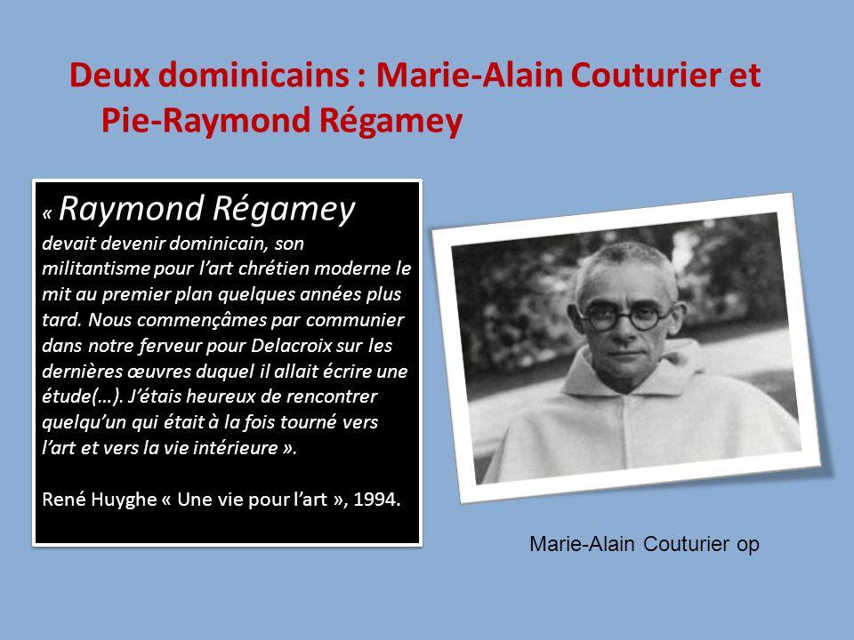 Deux dominicains : Marie-Alain Couturier et Pie-Raymond Régamey « Raymond Régamey devait devenir dominicain, son militantisme pour lart chrétien moder