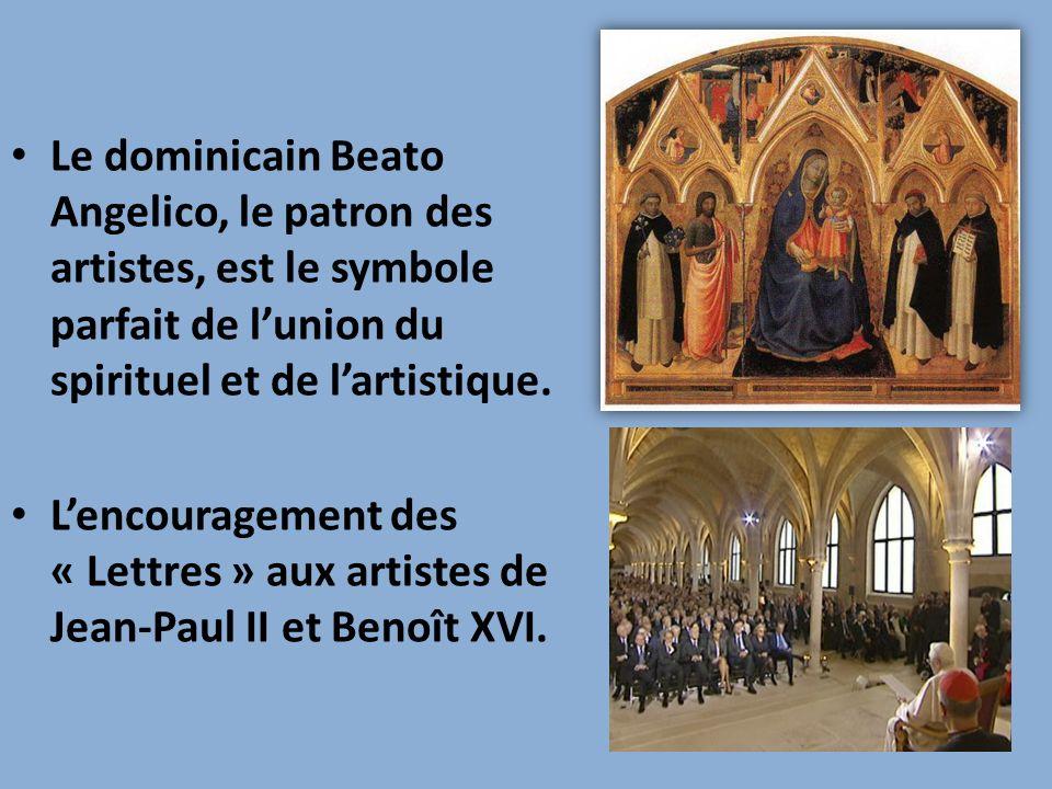 Le dominicain Beato Angelico, le patron des artistes, est le symbole parfait de lunion du spirituel et de lartistique. Lencouragement des « Lettres »