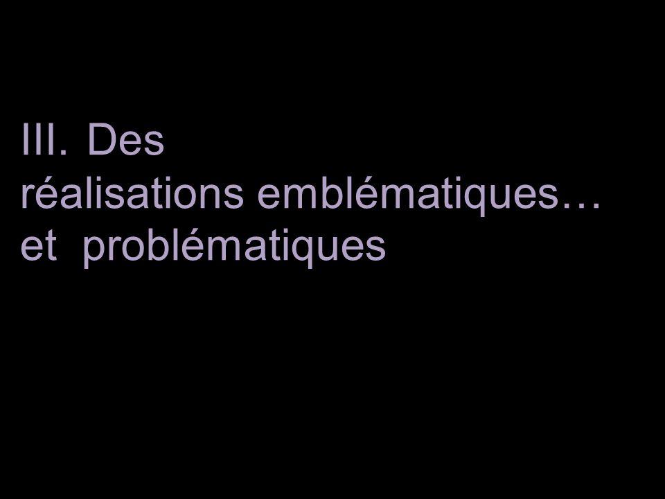 III.Des réalisations emblématiques… et problématiques