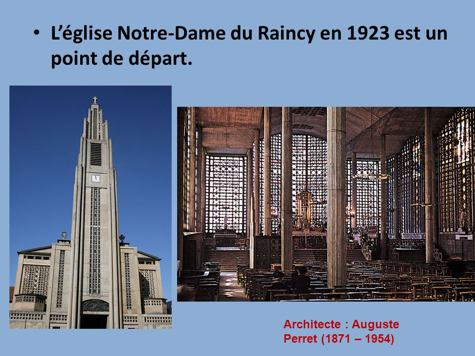 Léglise Notre-Dame du Raincy en 1923 est un point de départ. Architecte : Auguste Perret (1871 – 1954)
