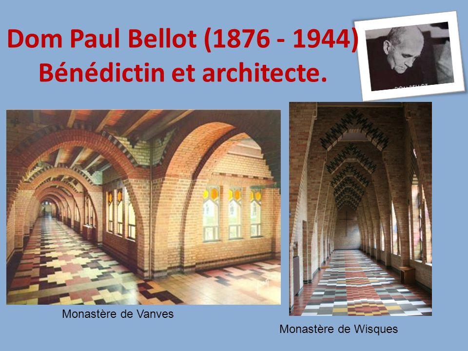 Monastère de Vanves Monastère de Wisques Dom Paul Bellot (1876 - 1944) Bénédictin et architecte.