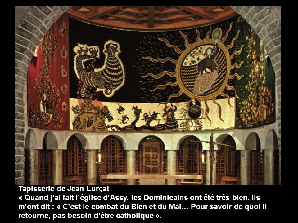 Tapisserie de Jean Lurçat « Quand jai fait léglise dAssy, les Dominicains ont été très bien. Ils mont dit : « Cest le combat du Bien et du Mal… Pour s