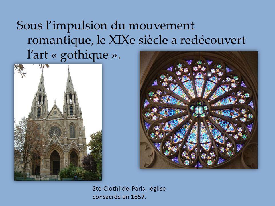 Sous limpulsion du mouvement romantique, le XIXe siècle a redécouvert lart « gothique ». Ste-Clothilde, Paris, église consacrée en 1857.