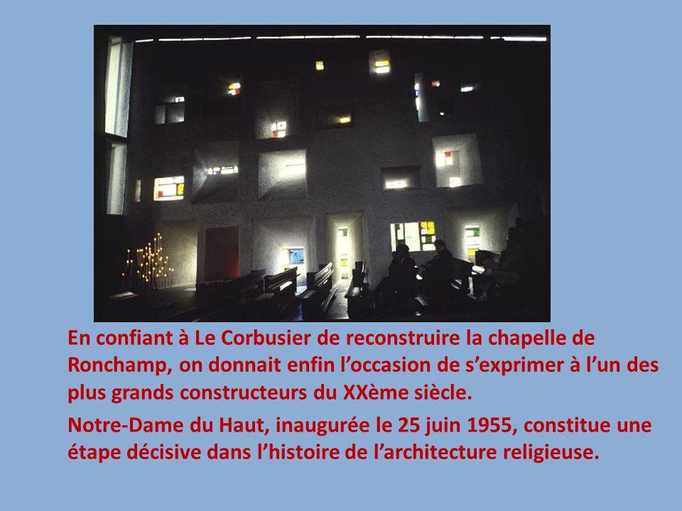En confiant à Le Corbusier de reconstruire la chapelle de Ronchamp, on donnait enfin loccasion de sexprimer à lun des plus grands constructeurs du XXè