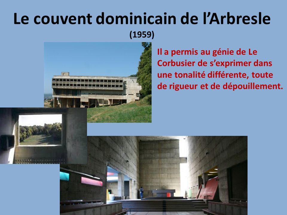 Le couvent dominicain de lArbresle (1959) Il a permis au génie de Le Corbusier de sexprimer dans une tonalité différente, toute de rigueur et de dépou
