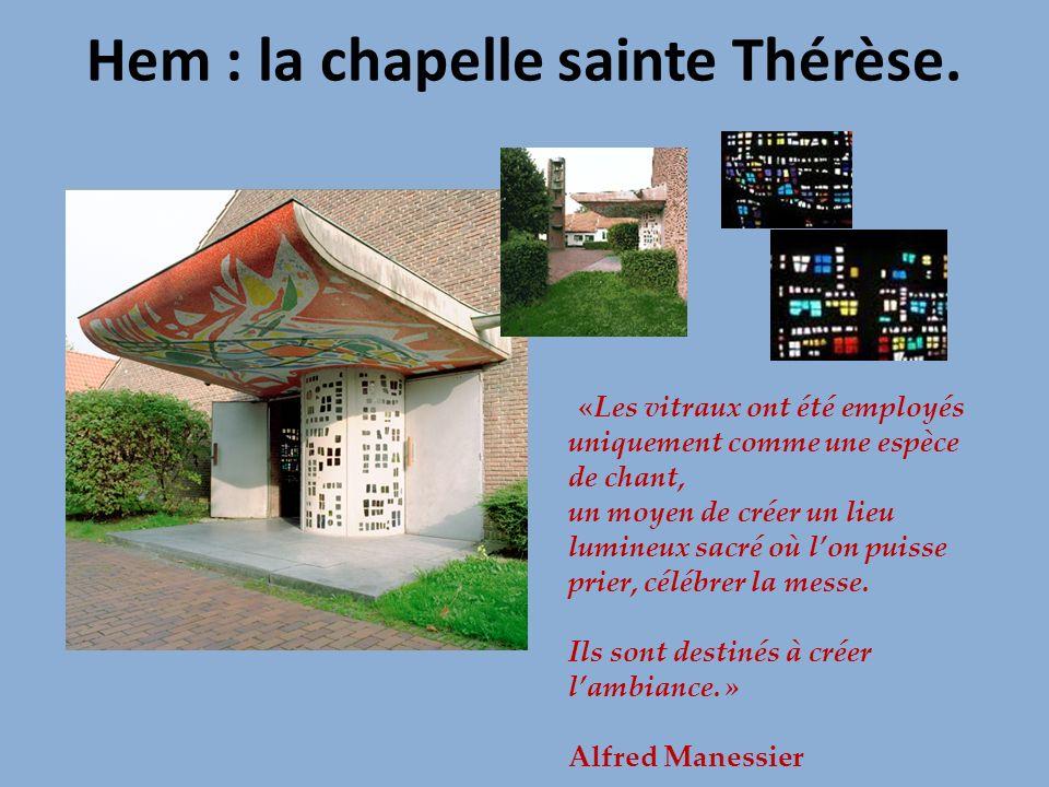 Hem : la chapelle sainte Thérèse. «Les vitraux ont été employés uniquement comme une espèce de chant, un moyen de créer un lieu lumineux sacré où lon