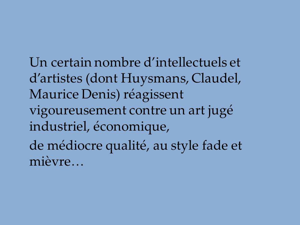 Un certain nombre dintellectuels et dartistes (dont Huysmans, Claudel, Maurice Denis) réagissent vigoureusement contre un art jugé industriel, économi