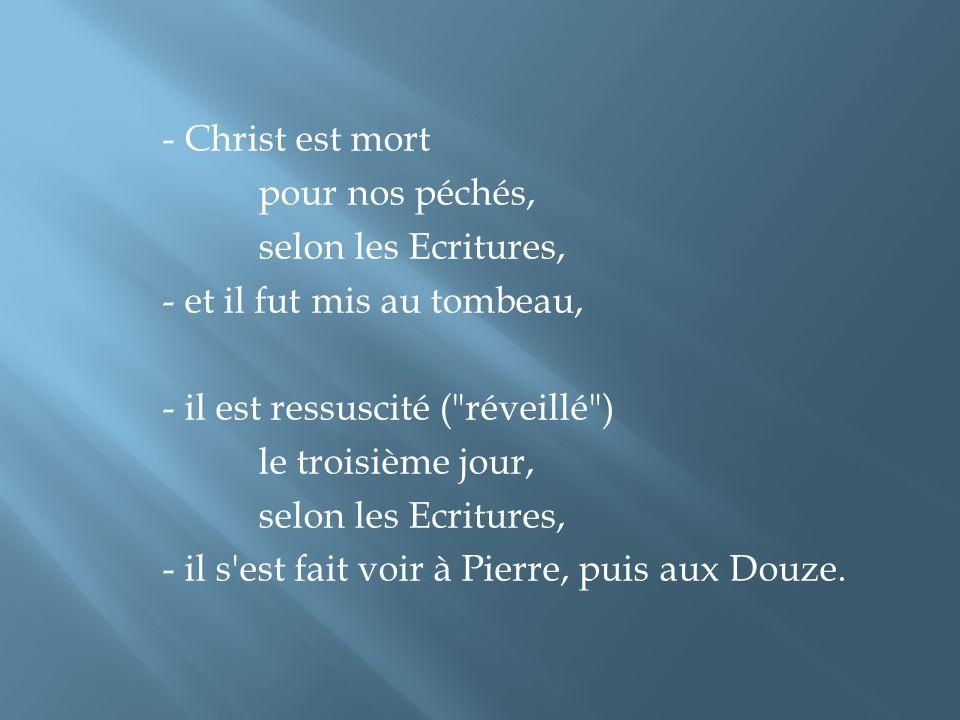 - Christ est mort pour nos péchés, selon les Ecritures, - et il fut mis au tombeau, - il est ressuscité (