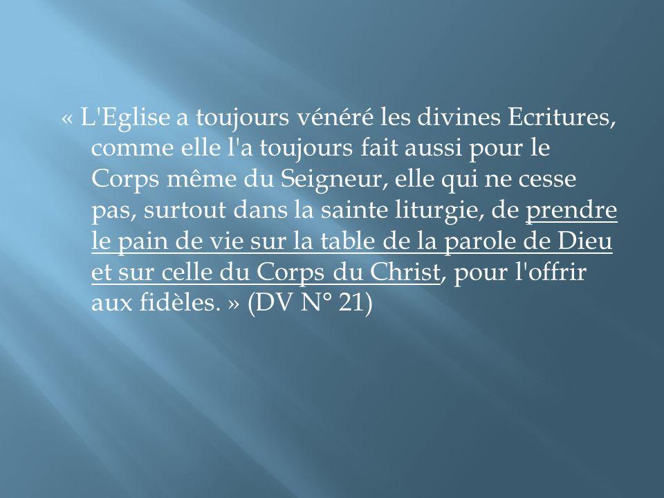« L'Eglise a toujours vénéré les divines Ecritures, comme elle l'a toujours fait aussi pour le Corps même du Seigneur, elle qui ne cesse pas, surtout