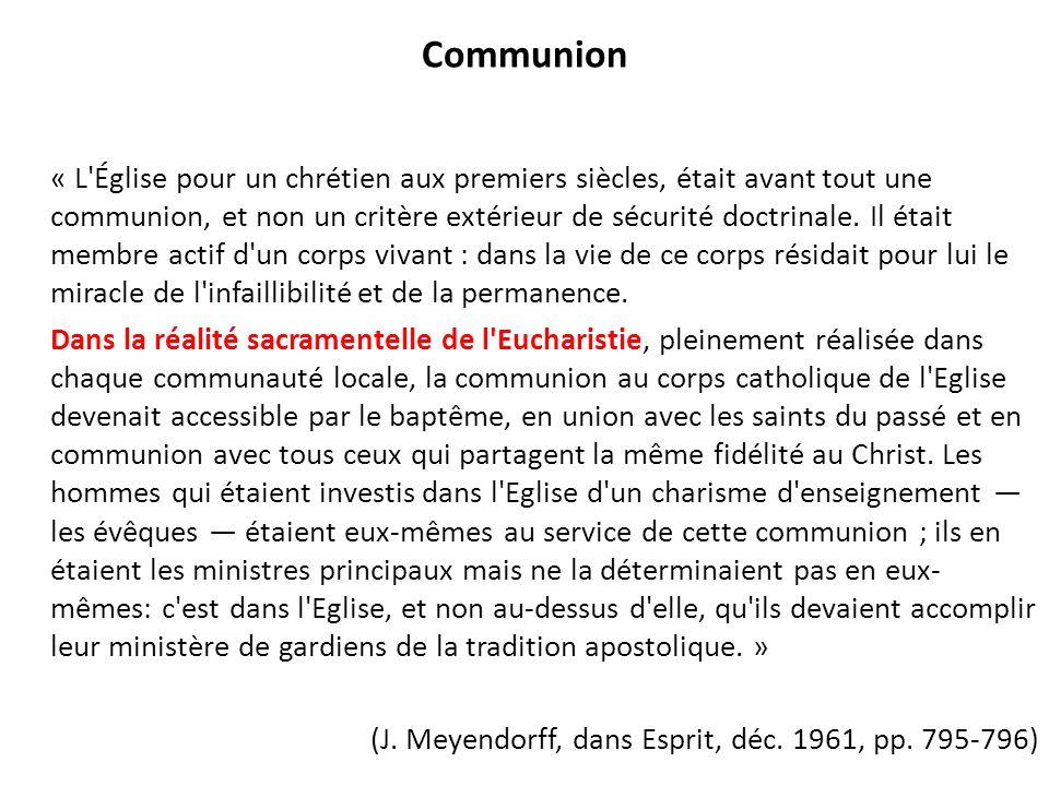 Communion « L'Église pour un chrétien aux premiers siècles, était avant tout une communion, et non un critère extérieur de sécurité doctrinale. Il éta