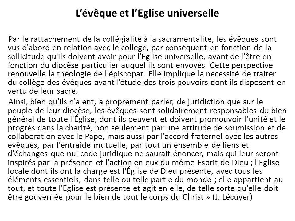 Lévêque et lEglise universelle Par le rattachement de la collégialité à la sacramentalité, les évêques sont vus d'abord en relation avec le collège, p