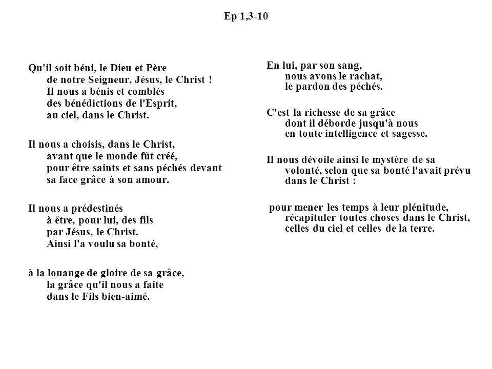 Ep 1,3-10 Qu'il soit béni, le Dieu et Père de notre Seigneur, Jésus, le Christ ! Il nous a bénis et comblés des bénédictions de l'Esprit, au ciel, dan