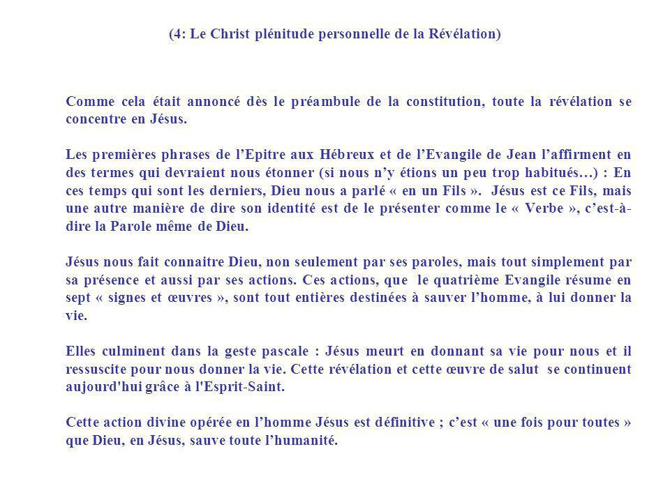 (4: Le Christ plénitude personnelle de la Révélation) Comme cela était annoncé dès le préambule de la constitution, toute la révélation se concentre e