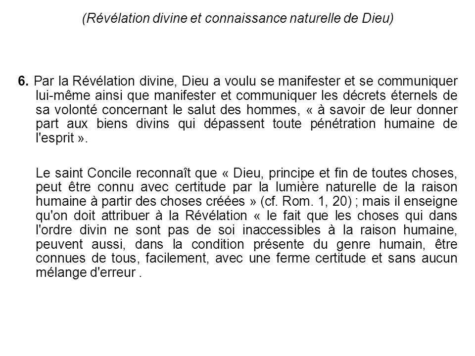 (Révélation divine et connaissance naturelle de Dieu) 6. Par la Révélation divine, Dieu a voulu se manifester et se communiquer lui-même ainsi que man