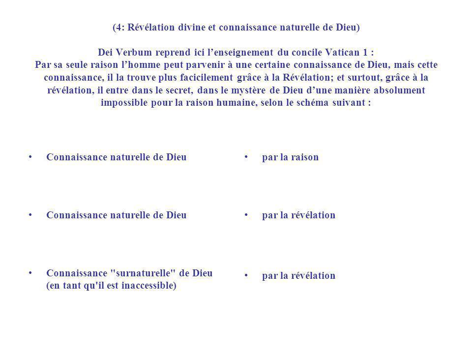(4: Révélation divine et connaissance naturelle de Dieu) Dei Verbum reprend ici lenseignement du concile Vatican 1 : Par sa seule raison lhomme peut p