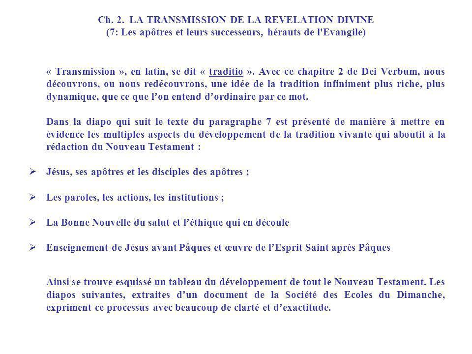 Ch. 2. LA TRANSMISSION DE LA REVELATION DIVINE (7: Les apôtres et leurs successeurs, hérauts de l'Evangile) « Transmission », en latin, se dit « tradi