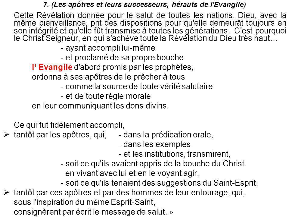 7. (Les apôtres et leurs successeurs, hérauts de l'Evangile) Cette Révélation donnée pour le salut de toutes les nations, Dieu, avec la même bienveill