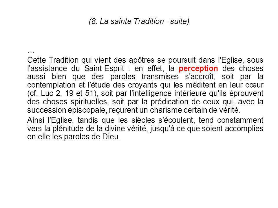 (8. La sainte Tradition - suite) … Cette Tradition qui vient des apôtres se poursuit dans l'Eglise, sous l'assistance du Saint-Esprit : en effet, la p