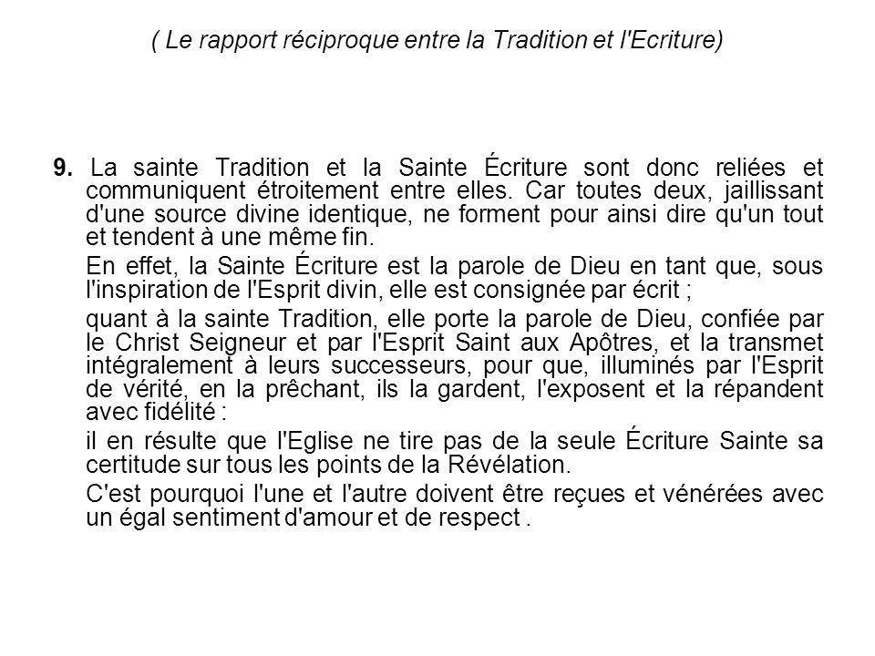 ( Le rapport réciproque entre la Tradition et l'Ecriture) 9. La sainte Tradition et la Sainte Écriture sont donc reliées et communiquent étroitement e