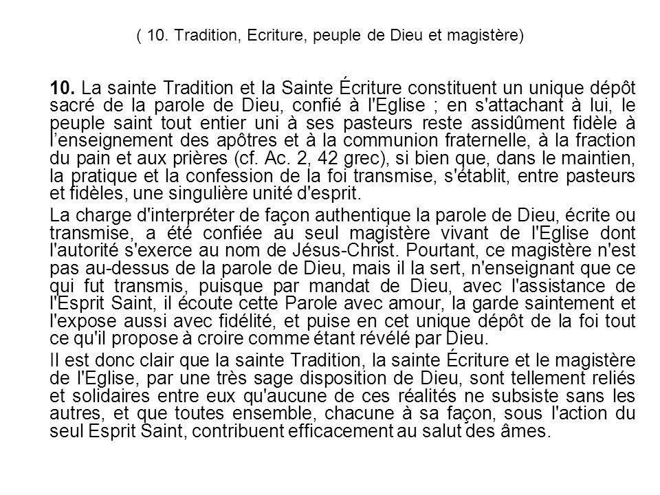 ( 10. Tradition, Ecriture, peuple de Dieu et magistère) 10. La sainte Tradition et la Sainte Écriture constituent un unique dépôt sacré de la parole d
