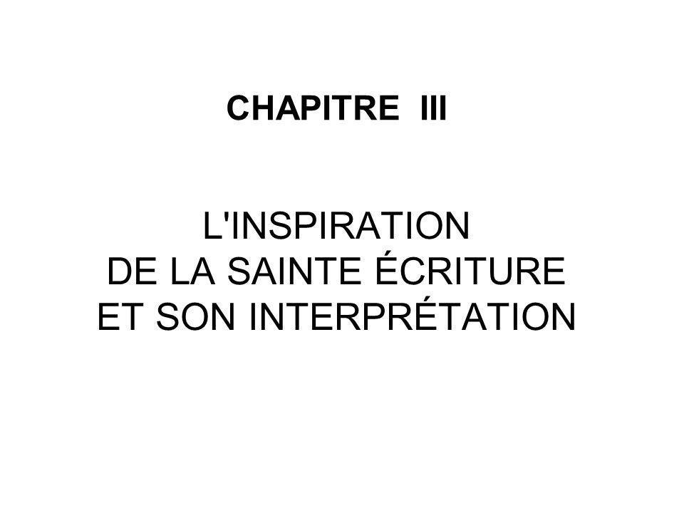 CHAPITRE III L'INSPIRATION DE LA SAINTE ÉCRITURE ET SON INTERPRÉTATION