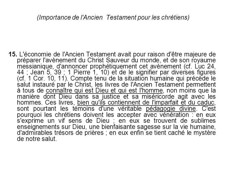 (Importance de l'Ancien Testament pour les chrétiens) 15. L'économie de l'Ancien Testament avait pour raison d'être majeure de préparer l'avènement du