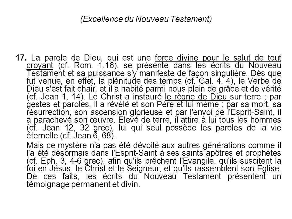 (Excellence du Nouveau Testament) 17. La parole de Dieu, qui est une force divine pour le salut de tout croyant (cf. Rom. 1,16), se présente dans les