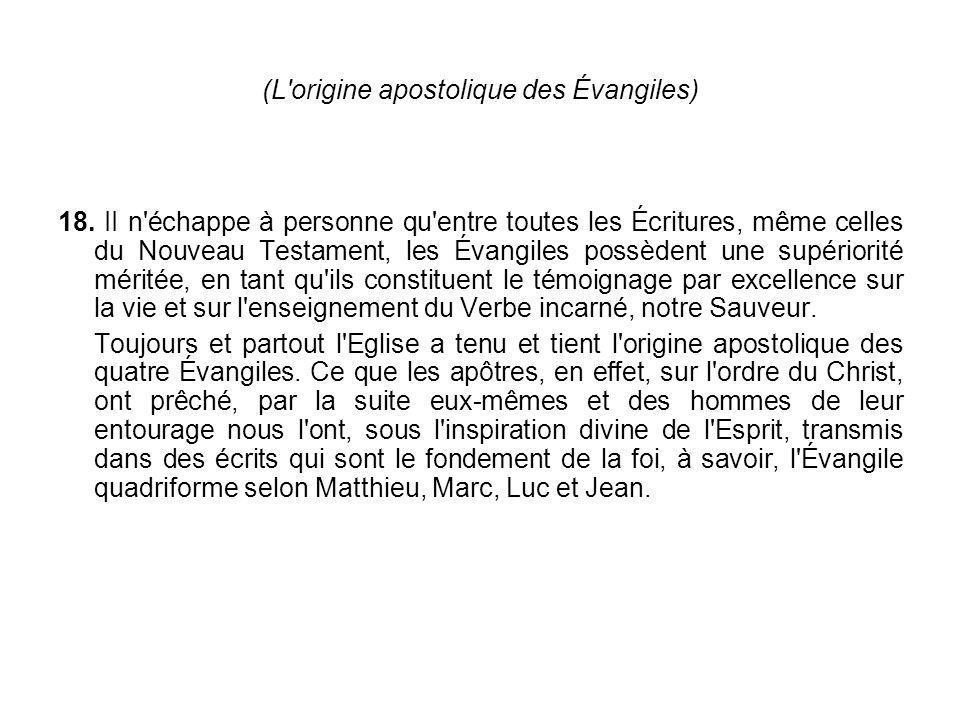 (L'origine apostolique des Évangiles) 18. II n'échappe à personne qu'entre toutes les Écritures, même celles du Nouveau Testament, les Évangiles possè