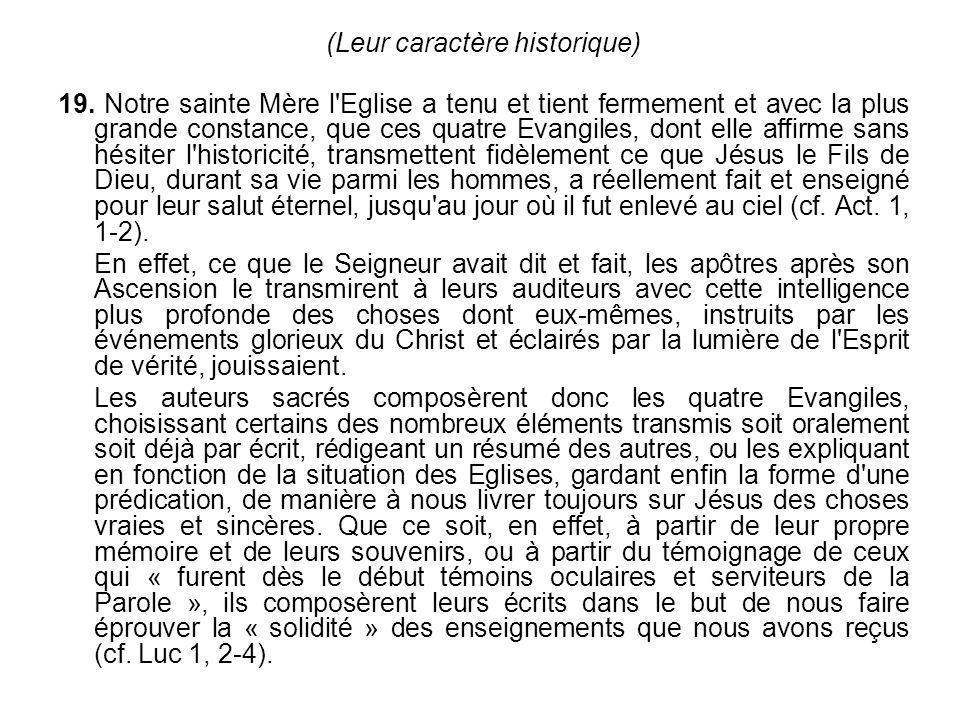 (Leur caractère historique) 19. Notre sainte Mère l'Eglise a tenu et tient fermement et avec la plus grande constance, que ces quatre Evangiles, dont