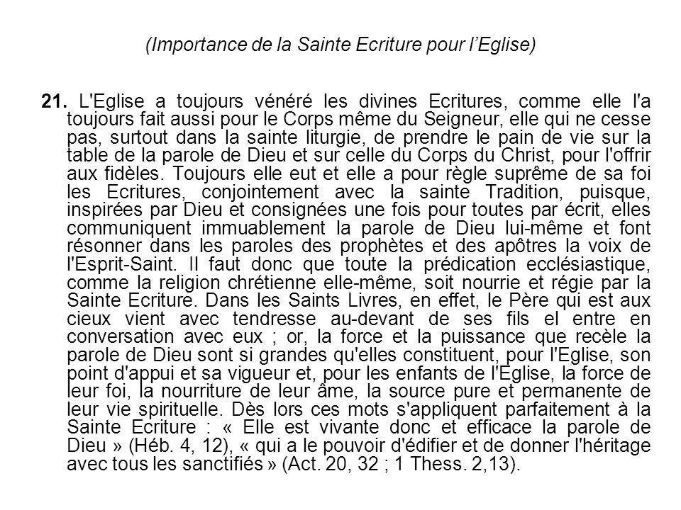 (Importance de la Sainte Ecriture pour lEglise) 21. L'Eglise a toujours vénéré les divines Ecritures, comme elle l'a toujours fait aussi pour le Corps