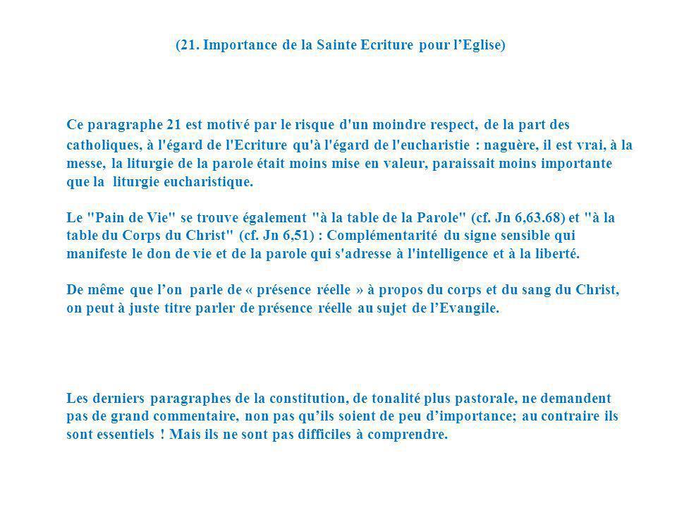(21. Importance de la Sainte Ecriture pour lEglise) Ce paragraphe 21 est motivé par le risque d'un moindre respect, de la part des catholiques, à l'ég