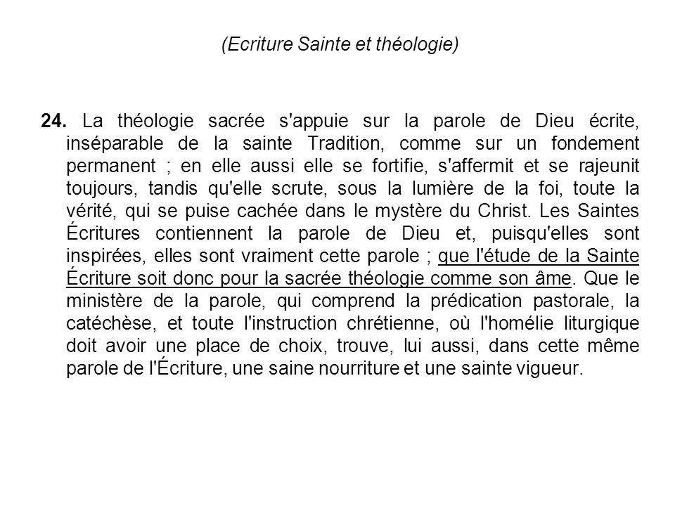 (Ecriture Sainte et théologie) 24. La théologie sacrée s'appuie sur la parole de Dieu écrite, inséparable de la sainte Tradition, comme sur un fondeme