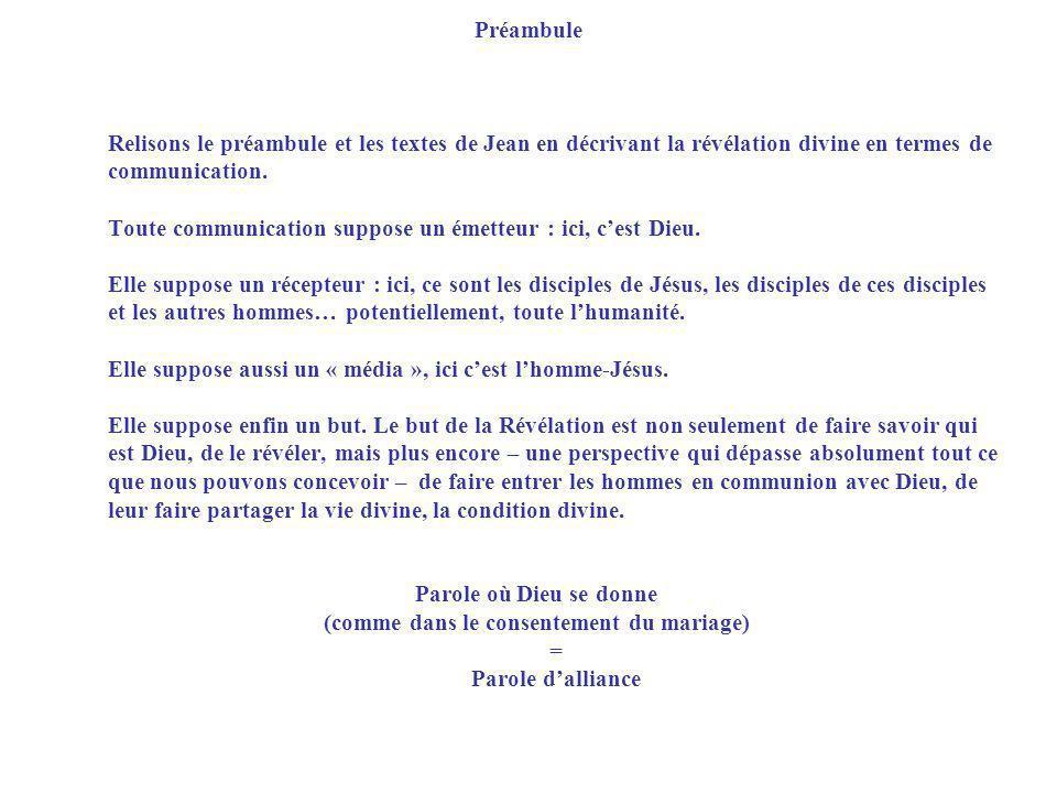 Préambule Relisons le préambule et les textes de Jean en décrivant la révélation divine en termes de communication. Toute communication suppose un éme