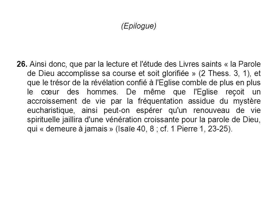 (Epilogue) 26. Ainsi donc, que par la lecture et l'étude des Livres saints « la Parole de Dieu accomplisse sa course et soit glorifiée » (2 Thess. 3,