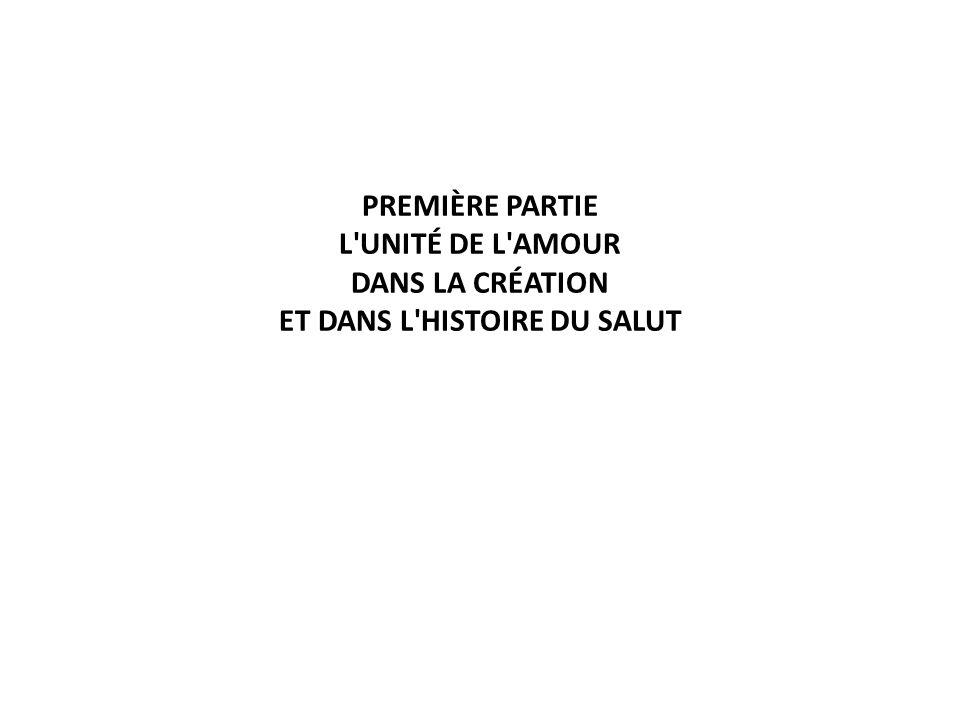 PREMIÈRE PARTIE L'UNITÉ DE L'AMOUR DANS LA CRÉATION ET DANS L'HISTOIRE DU SALUT