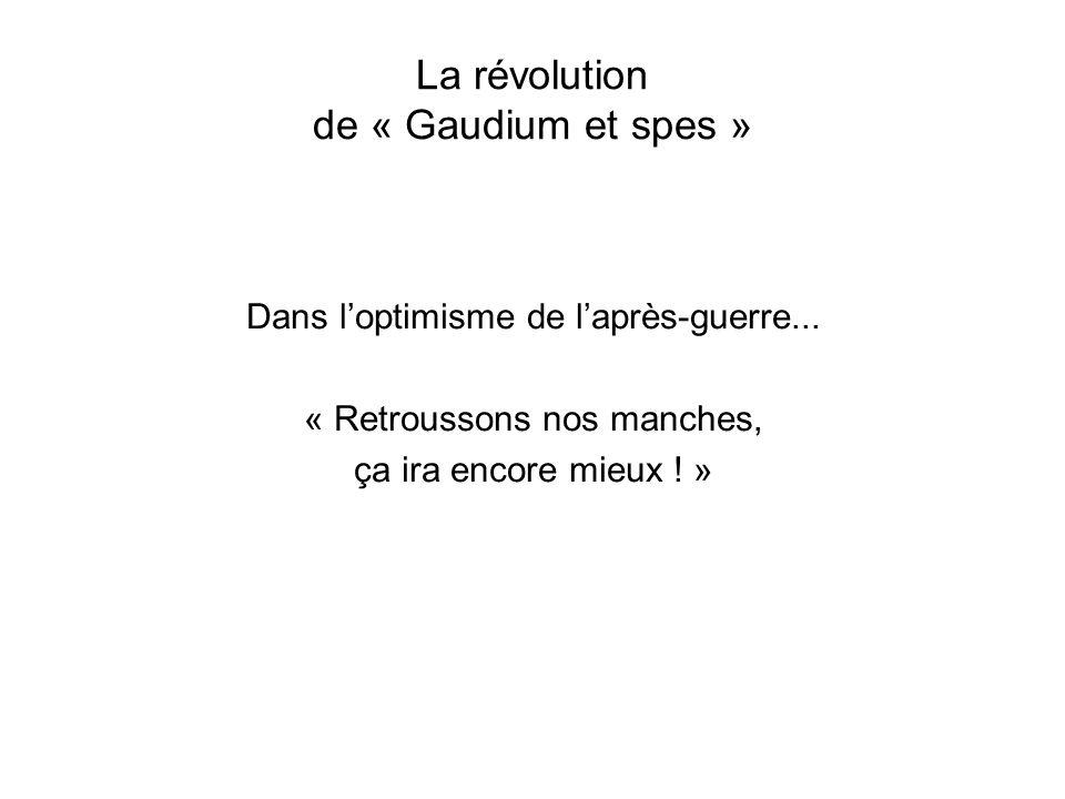La révolution de « Gaudium et spes » Dans loptimisme de laprès-guerre...