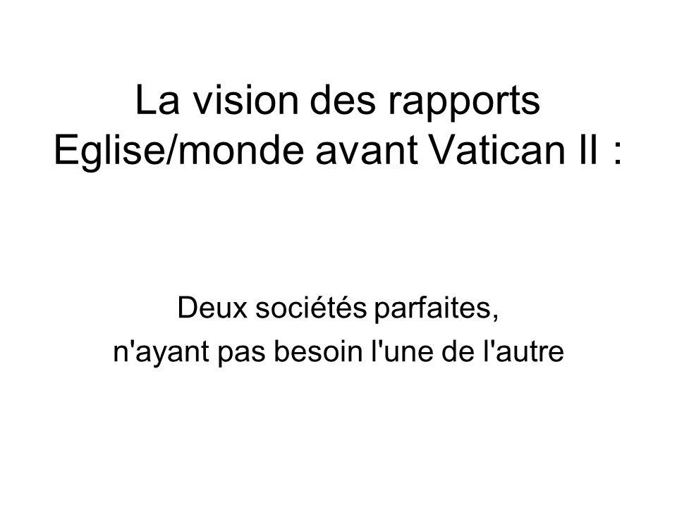 La vision des rapports Eglise/monde avant Vatican II : Deux sociétés parfaites, n ayant pas besoin l une de l autre