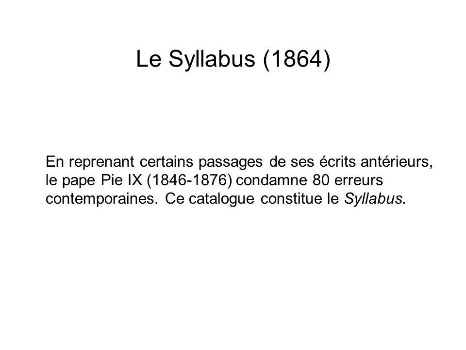 Le Syllabus (1864) En reprenant certains passages de ses écrits antérieurs, le pape Pie IX (1846-1876) condamne 80 erreurs contemporaines.