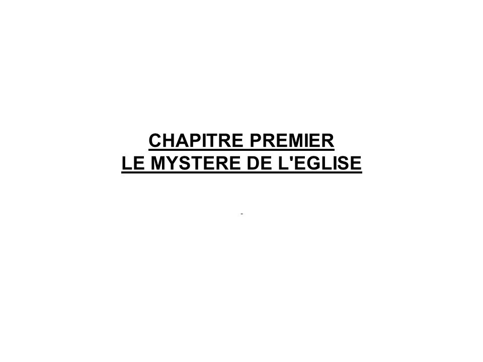CHAPITRE PREMIER LE MYSTERE DE L'EGLISE -