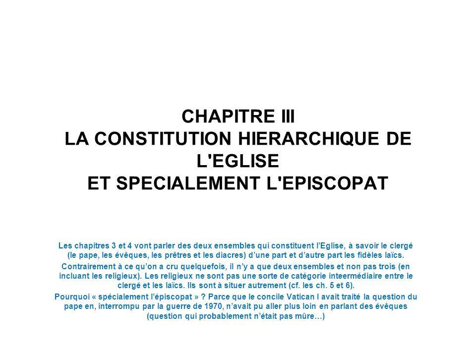 CHAPITRE III LA CONSTITUTION HIERARCHIQUE DE L'EGLISE ET SPECIALEMENT L'EPISCOPAT Les chapitres 3 et 4 vont parler des deux ensembles qui constituent