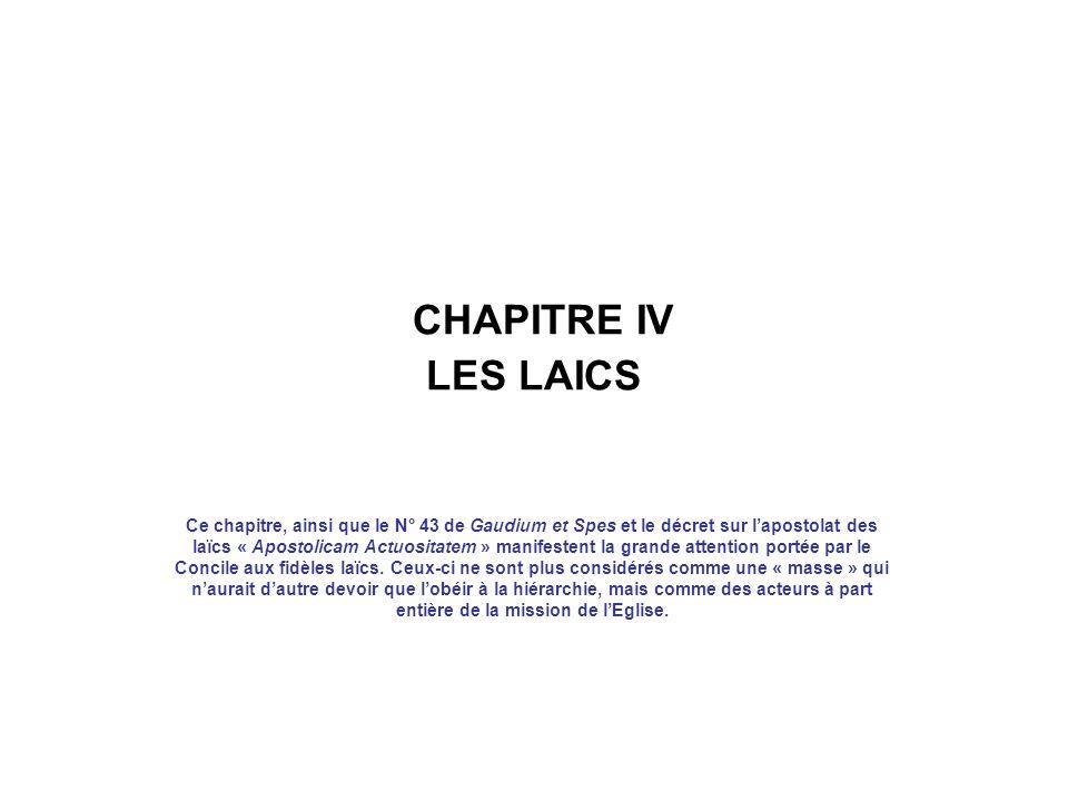 CHAPITRE IV LES LAICS Ce chapitre, ainsi que le N° 43 de Gaudium et Spes et le décret sur lapostolat des laïcs « Apostolicam Actuositatem » manifesten