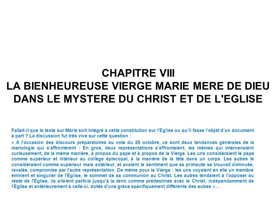CHAPITRE VIII LA BIENHEUREUSE VIERGE MARIE MERE DE DIEU DANS LE MYSTERE DU CHRIST ET DE L'EGLISE Fallait-il que le texte sur Marie soit intégré à cett