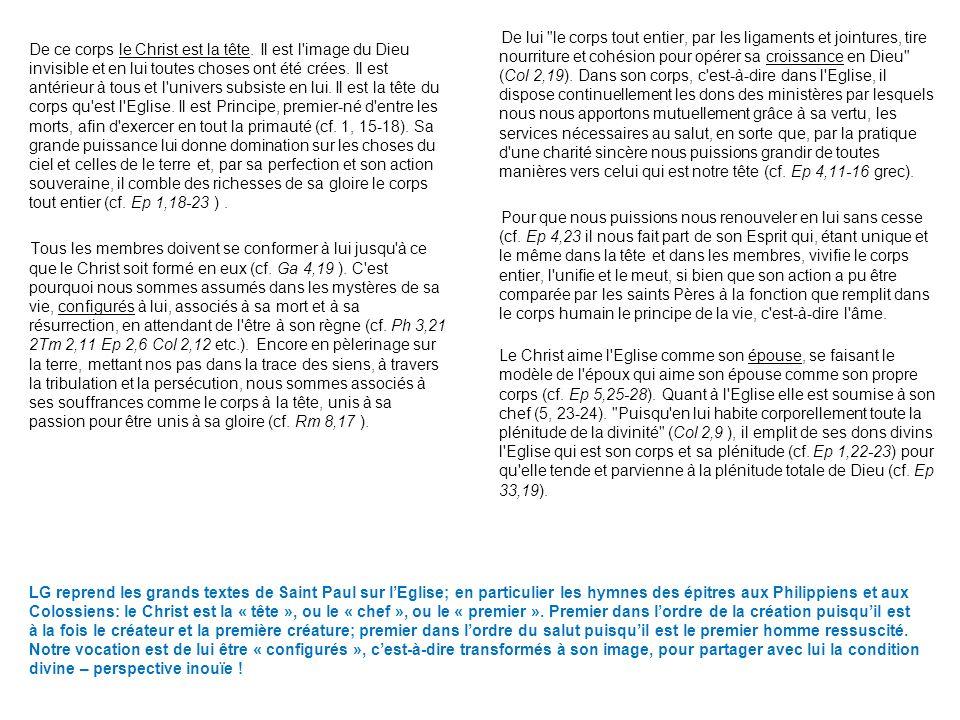 LG reprend les grands textes de Saint Paul sur lEglise; en particulier les hymnes des épitres aux Philippiens et aux Colossiens: le Christ est la « tê