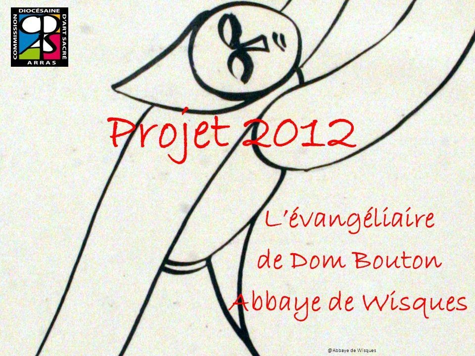 Projet 2012 Lévangéliaire de Dom Bouton Abbaye de Wisques @Abbaye de Wisques