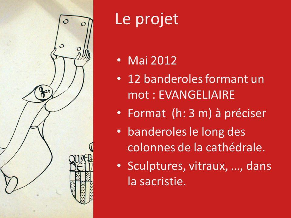 Le projet Mai 2012 12 banderoles formant un mot : EVANGELIAIRE Format (h: 3 m) à préciser banderoles le long des colonnes de la cathédrale. Sculptures