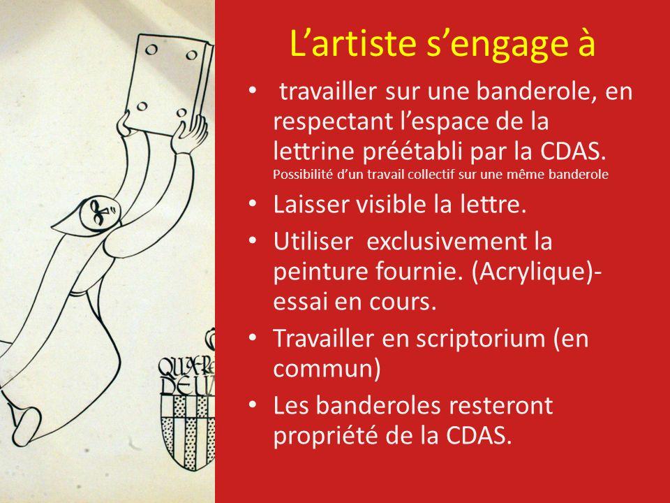Lartiste sengage à travailler sur une banderole, en respectant lespace de la lettrine préétabli par la CDAS. Possibilité dun travail collectif sur une