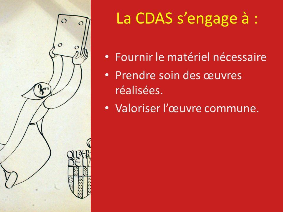 La CDAS sengage à : Fournir le matériel nécessaire Prendre soin des œuvres réalisées. Valoriser lœuvre commune.