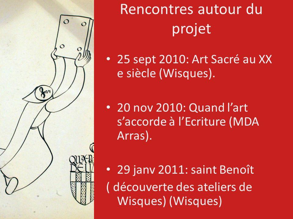 Rencontres autour du projet 25 sept 2010: Art Sacré au XX e siècle (Wisques). 20 nov 2010: Quand lart saccorde à lEcriture (MDA Arras). 29 janv 2011: