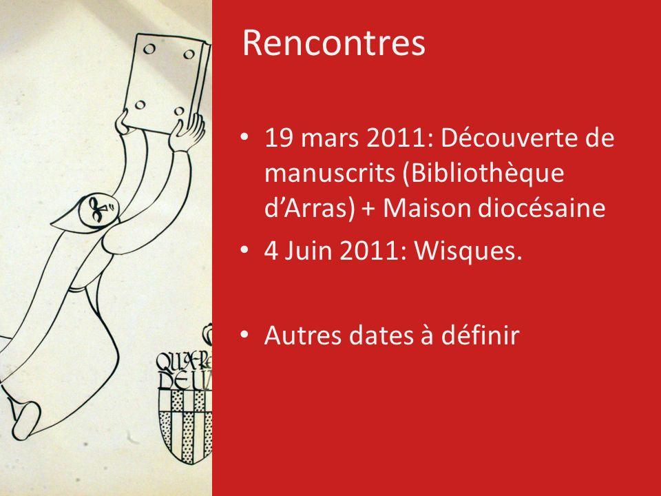 Rencontres 19 mars 2011: Découverte de manuscrits (Bibliothèque dArras) + Maison diocésaine 4 Juin 2011: Wisques. Autres dates à définir
